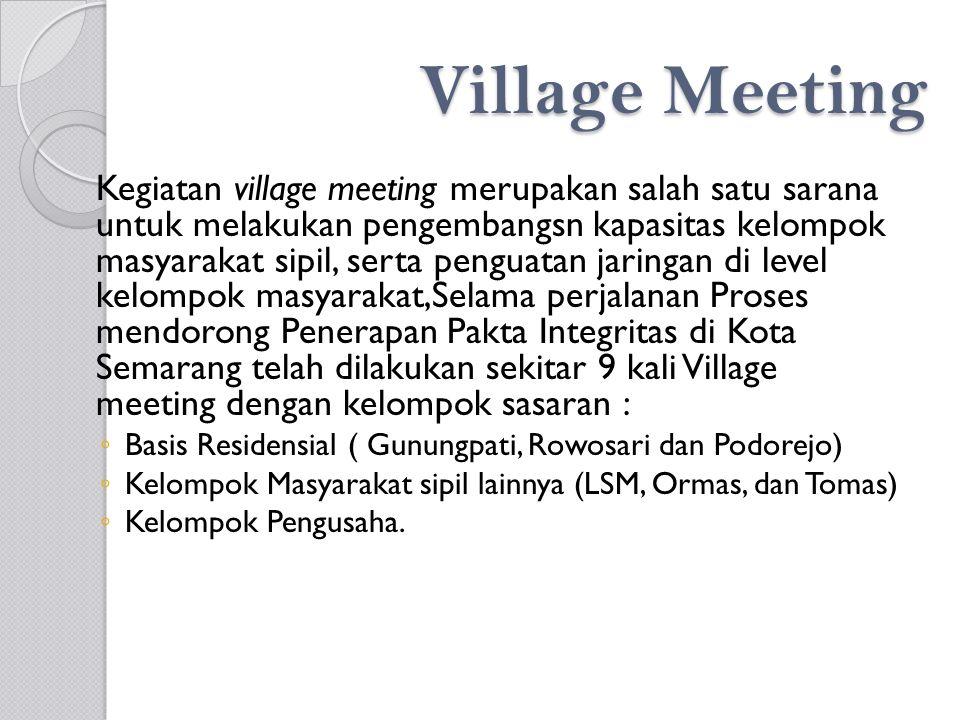 Village Meeting Kegiatan village meeting merupakan salah satu sarana untuk melakukan pengembangsn kapasitas kelompok masyarakat sipil, serta penguatan