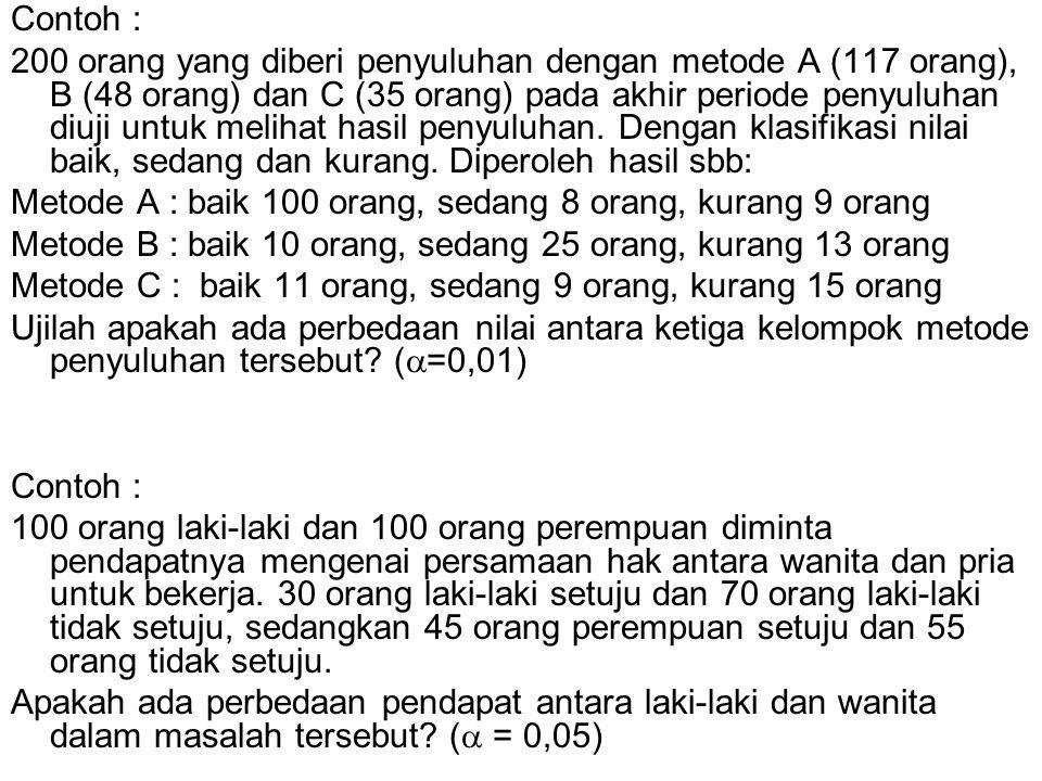 Contoh : 200 orang yang diberi penyuluhan dengan metode A (117 orang), B (48 orang) dan C (35 orang) pada akhir periode penyuluhan diuji untuk melihat hasil penyuluhan.