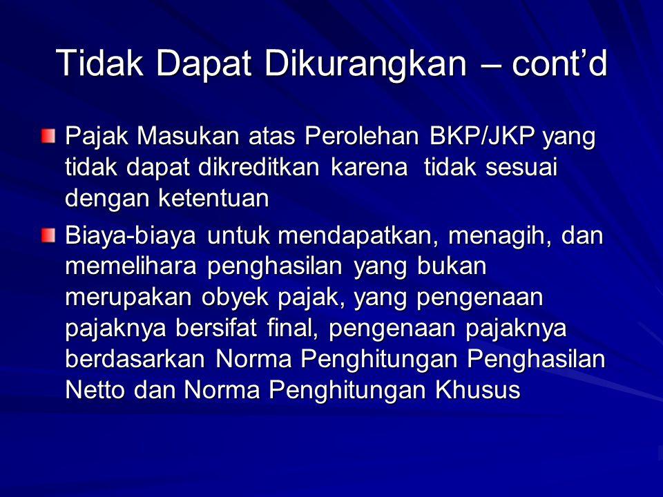 Tidak Dapat Dikurangkan – cont'd Pajak Masukan atas Perolehan BKP/JKP yang tidak dapat dikreditkan karena tidak sesuai dengan ketentuan Biaya-biaya un