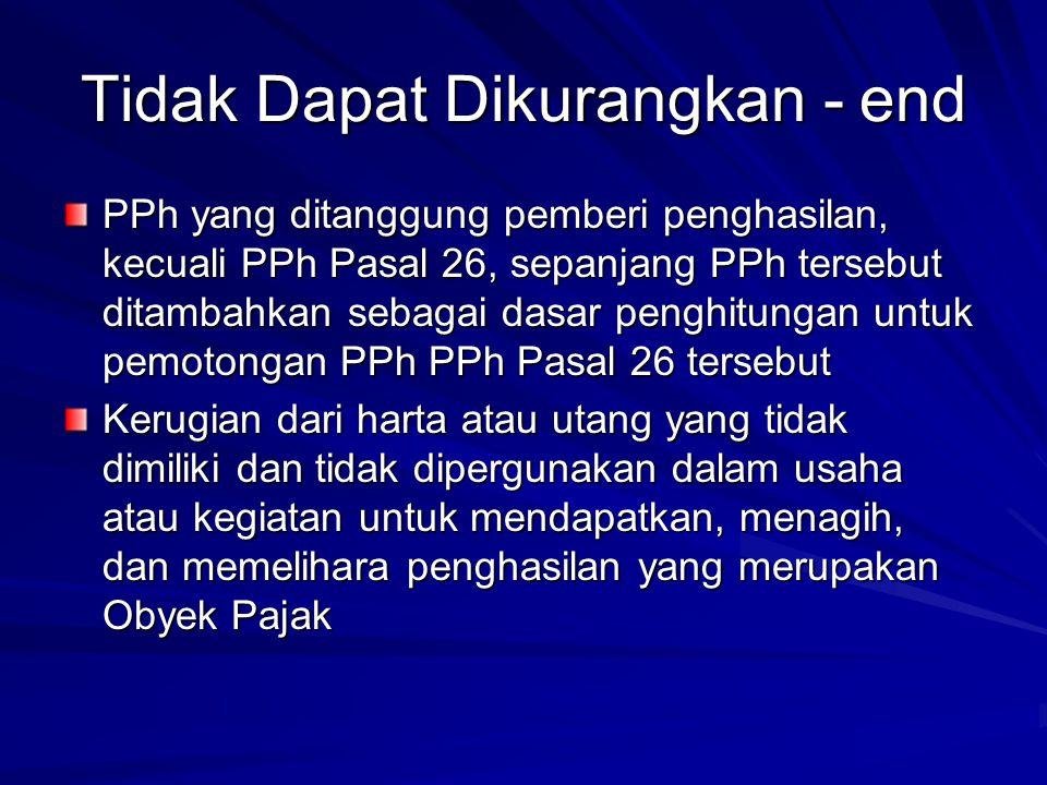 Tidak Dapat Dikurangkan - end PPh yang ditanggung pemberi penghasilan, kecuali PPh Pasal 26, sepanjang PPh tersebut ditambahkan sebagai dasar penghitu