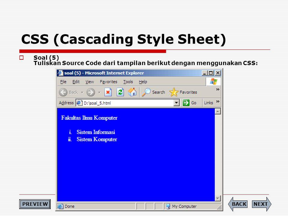 CSS (Cascading Style Sheet)  Soal (5) Tuliskan Source Code dari tampilan berikut dengan menggunakan CSS: NEXTBACK PREVIEW