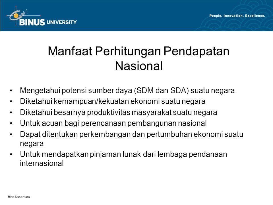 Bina Nusantara Manfaat Perhitungan Pendapatan Nasional Mengetahui potensi sumber daya (SDM dan SDA) suatu negara Diketahui kemampuan/kekuatan ekonomi