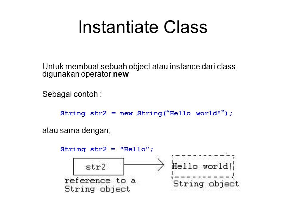 "Instantiate Class Untuk membuat sebuah object atau instance dari class, digunakan operator new Sebagai contoh : String str2 = new String( "" Hello worl"
