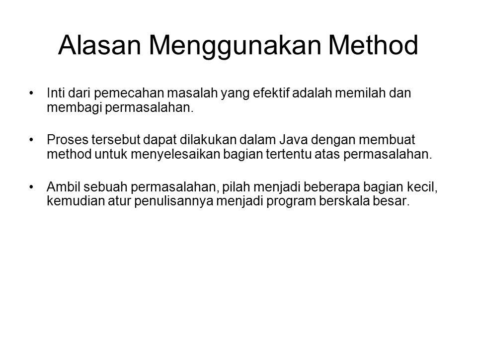 Alasan Menggunakan Method Inti dari pemecahan masalah yang efektif adalah memilah dan membagi permasalahan. Proses tersebut dapat dilakukan dalam Java