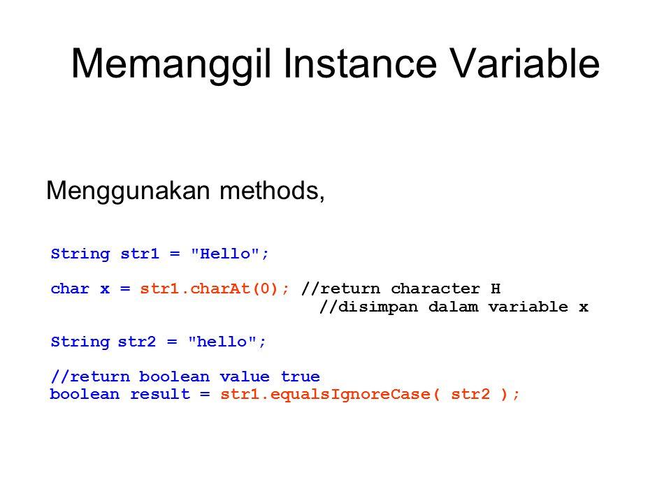 Memanggil Instance Variable Menggunakan methods, String str1 =