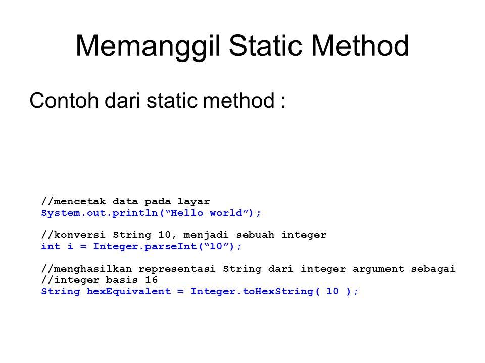 """Memanggil Static Method Contoh dari static method : //mencetak data pada layar System.out.println(""""Hello world""""); //konversi String 10, menjadi sebuah"""