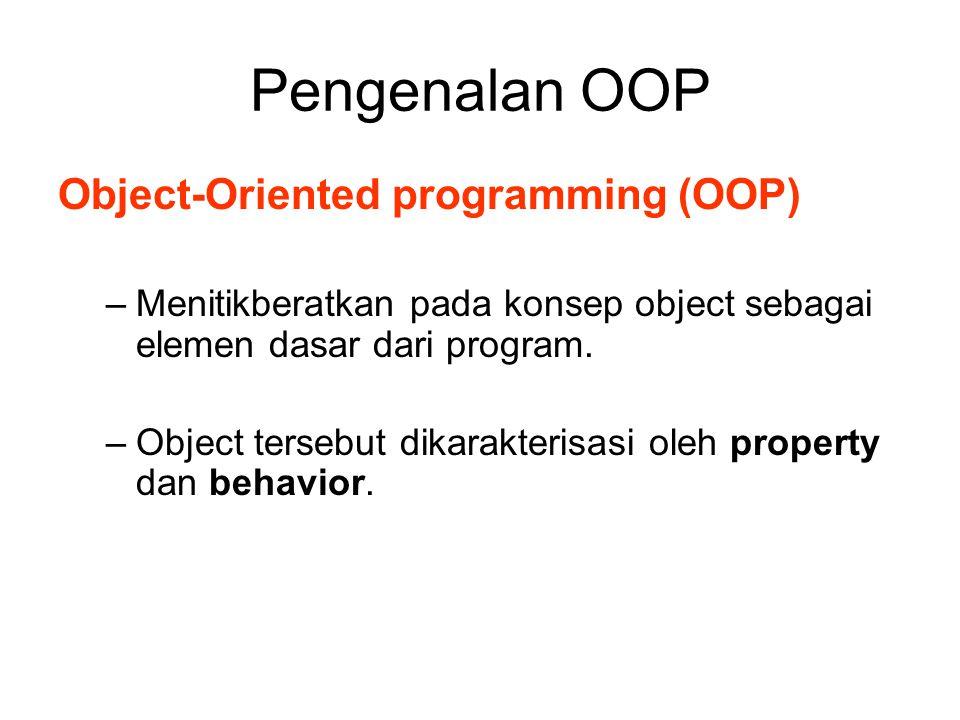 Pengenalan OOP Object-Oriented programming (OOP) –Menitikberatkan pada konsep object sebagai elemen dasar dari program. –Object tersebut dikarakterisa