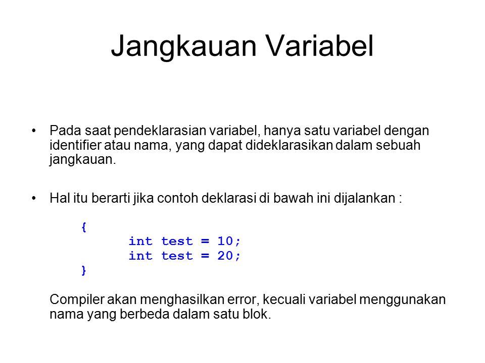Jangkauan Variabel Pada saat pendeklarasian variabel, hanya satu variabel dengan identifier atau nama, yang dapat dideklarasikan dalam sebuah jangkaua
