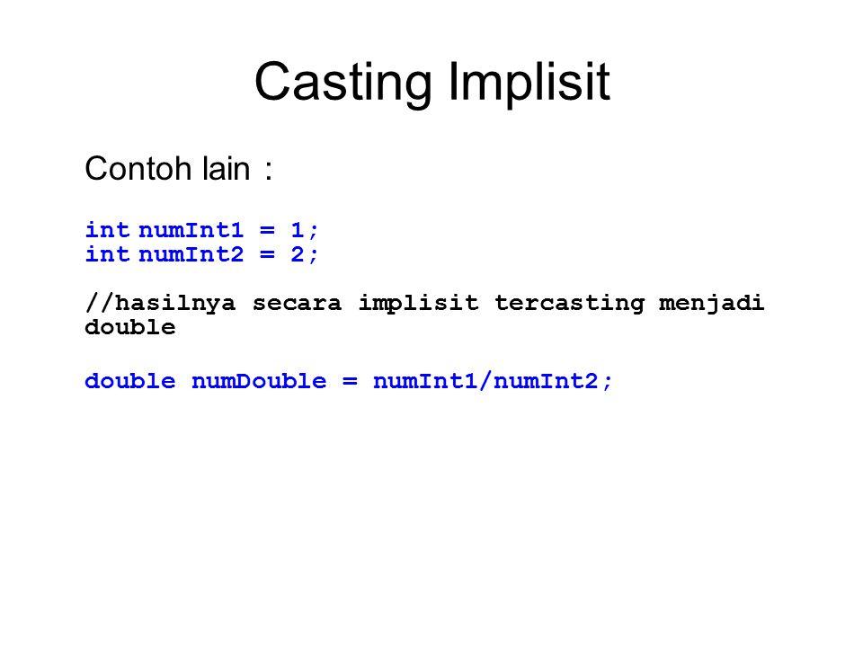 Casting Implisit Contoh lain : intnumInt1 = 1; intnumInt2 = 2; //hasilnya secara implisit tercasting menjadi double double numDouble = numInt1/numInt2