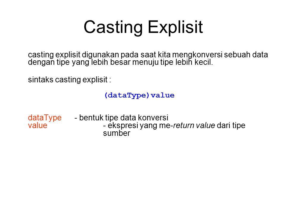 Casting Explisit casting explisit digunakan pada saat kita mengkonversi sebuah data dengan tipe yang lebih besar menuju tipe lebih kecil. sintaks cast