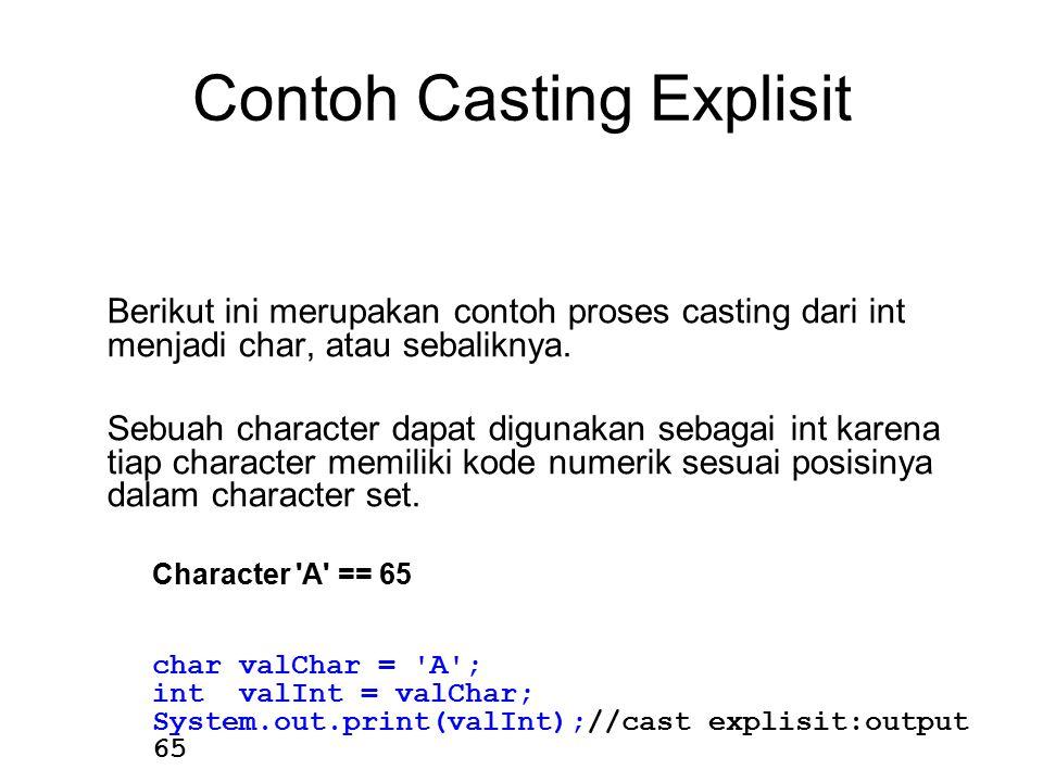 Contoh Casting Explisit Berikut ini merupakan contoh proses casting dari int menjadi char, atau sebaliknya. Sebuah character dapat digunakan sebagai i