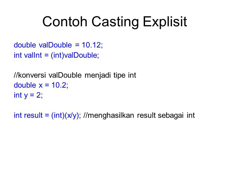 Contoh Casting Explisit double valDouble = 10.12; int valInt = (int)valDouble; //konversi valDouble menjadi tipe int double x = 10.2; int y = 2; int r