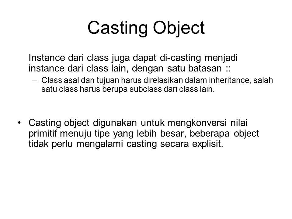 Casting Object Instance dari class juga dapat di-casting menjadi instance dari class lain, dengan satu batasan :: –Class asal dan tujuan harus direlas