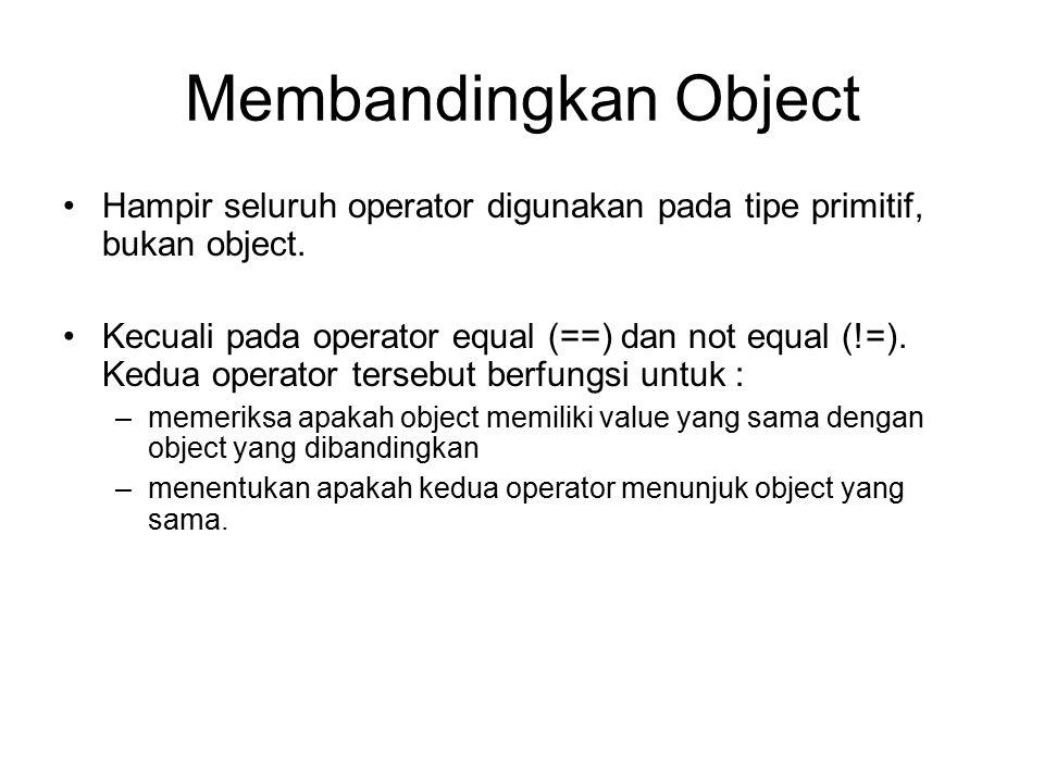 Membandingkan Object Hampir seluruh operator digunakan pada tipe primitif, bukan object. Kecuali pada operator equal (==) dan not equal (!=). Kedua op