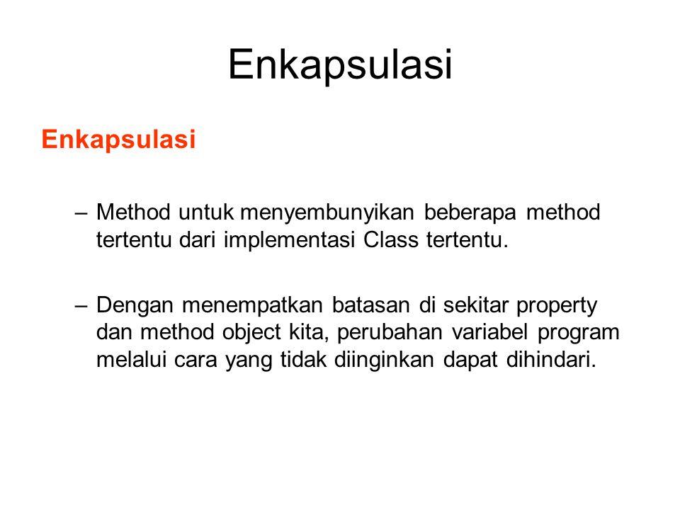 Enkapsulasi –Method untuk menyembunyikan beberapa method tertentu dari implementasi Class tertentu. –Dengan menempatkan batasan di sekitar property da