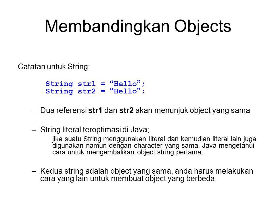 """Membandingkan Objects Catatan untuk String: String str1 = """" Hello """" ; String str2 = """" Hello """" ; –Dua referensi str1 dan str2 akan menunjuk object yang"""