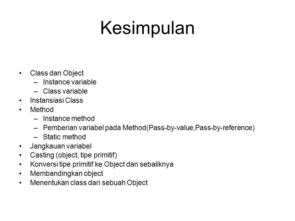 Kesimpulan Class dan Object –Instance variable –Class variable Instansiasi Class Method –Instance method –Pemberian variabel pada Method(Pass-by-value