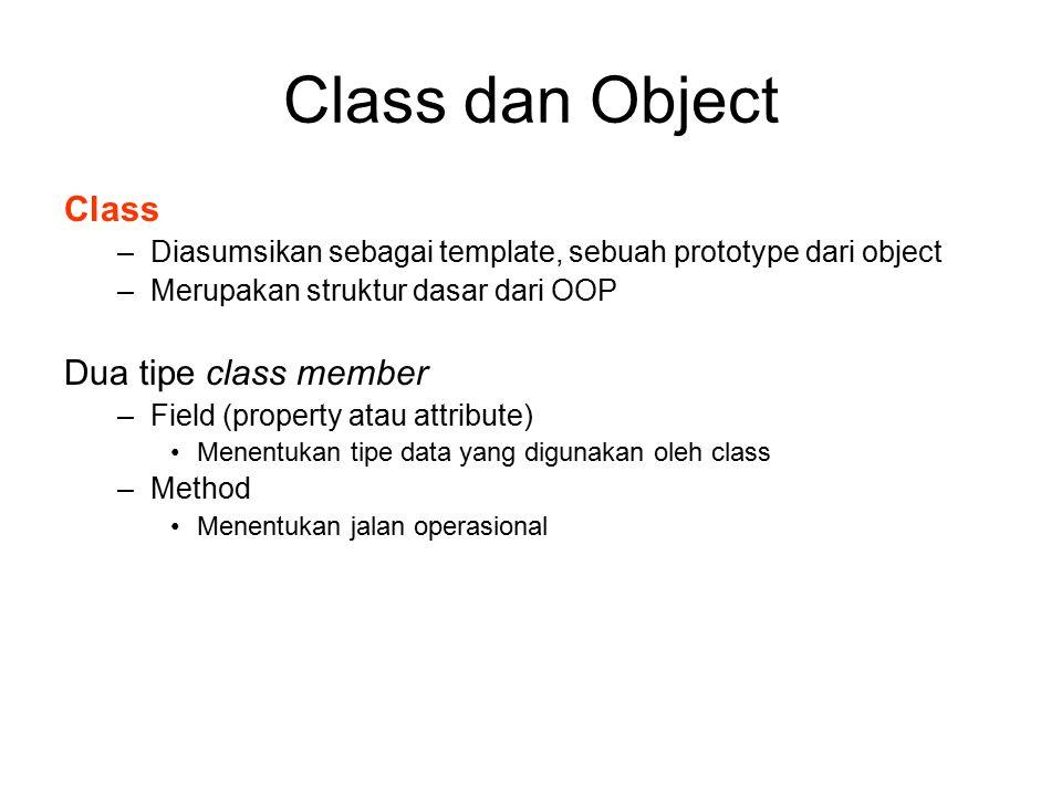 Class dan Object Class –Diasumsikan sebagai template, sebuah prototype dari object –Merupakan struktur dasar dari OOP Dua tipe class member –Field (pr
