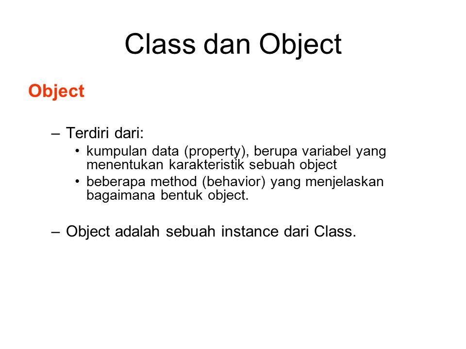 Class dan Object Object –Terdiri dari: kumpulan data (property), berupa variabel yang menentukan karakteristik sebuah object beberapa method (behavior