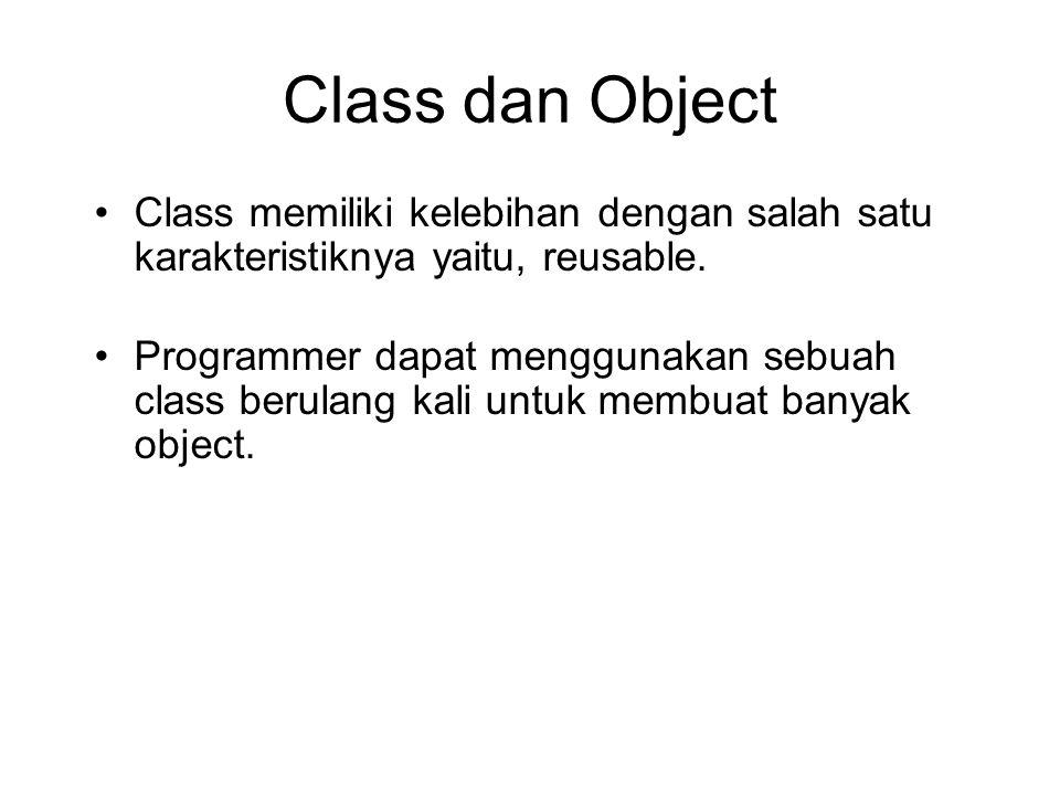 Class dan Object Class memiliki kelebihan dengan salah satu karakteristiknya yaitu, reusable. Programmer dapat menggunakan sebuah class berulang kali