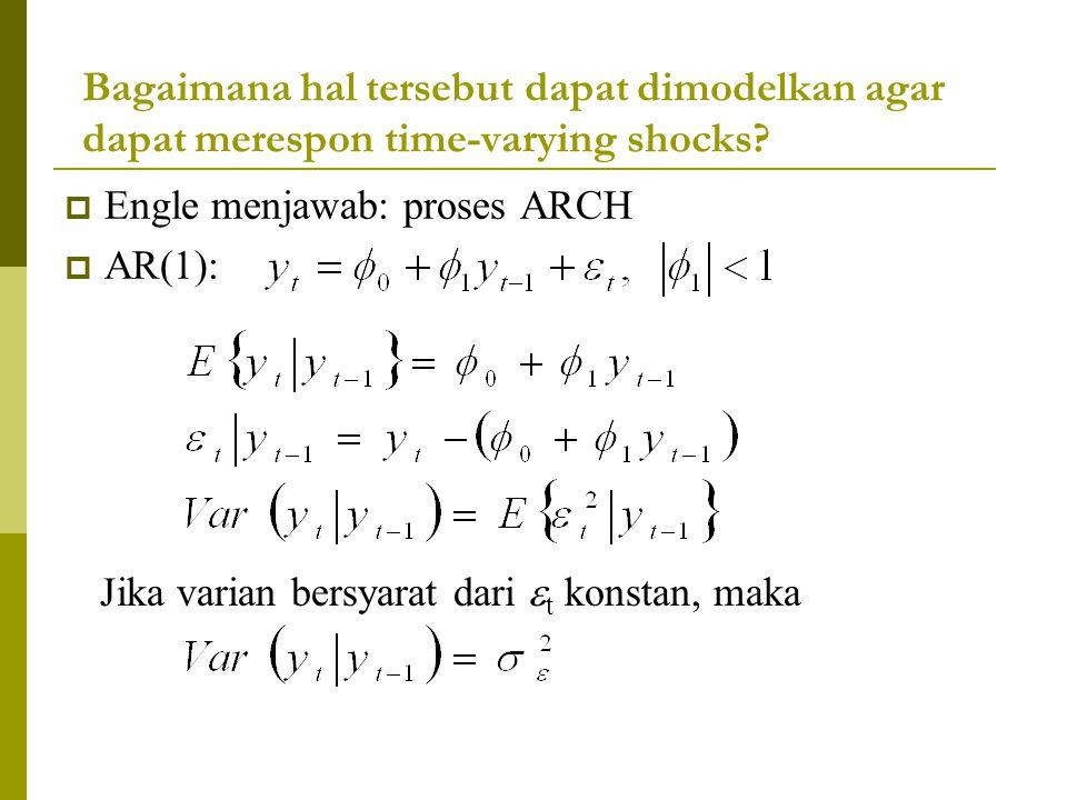 Bagaimana hal tersebut dapat dimodelkan agar dapat merespon time-varying shocks?  Engle menjawab: proses ARCH  AR(1): Jika varian bersyarat dari  t