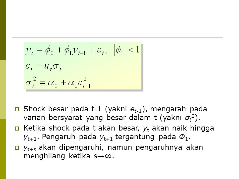  Shock besar pada t-1 (yakni e t-1 ), mengarah pada varian bersyarat yang besar dalam t (yakni σ t 2 ).  Ketika shock pada t akan besar, y t akan na