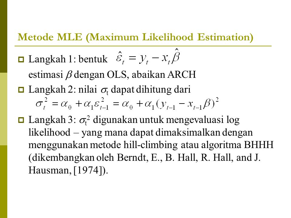 Metode MLE (Maximum Likelihood Estimation)  Langkah 1: bentuk estimasi  dengan OLS, abaikan ARCH  Langkah 2: nilai  t dapat dihitung dari  Langka