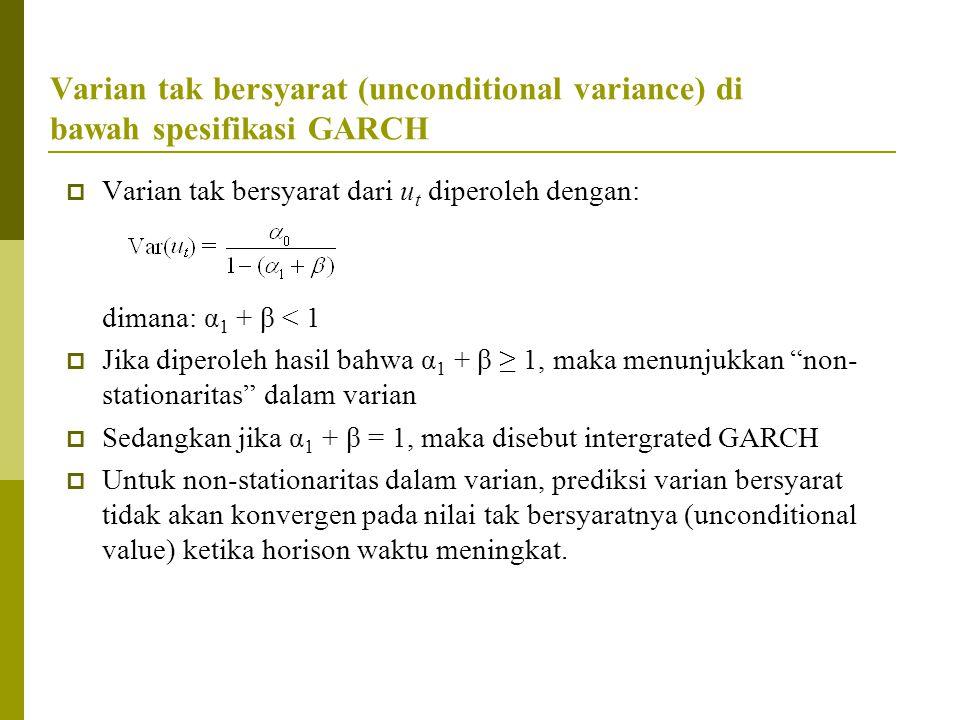 Varian tak bersyarat (unconditional variance) di bawah spesifikasi GARCH  Varian tak bersyarat dari u t diperoleh dengan: dimana: α 1 + β < 1  Jika
