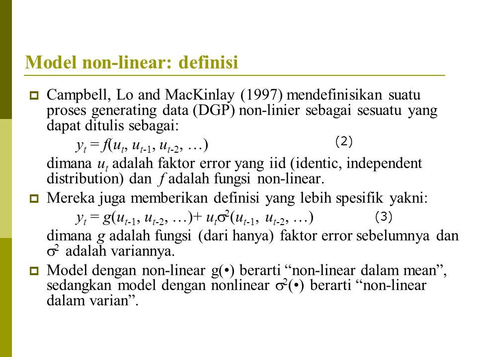 Model non-linear: definisi  Campbell, Lo and MacKinlay (1997) mendefinisikan suatu proses generating data (DGP) non-linier sebagai sesuatu yang dapat