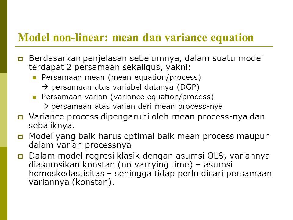Model non-linear: mean dan variance equation  Berdasarkan penjelasan sebelumnya, dalam suatu model terdapat 2 persamaan sekaligus, yakni: Persamaan m