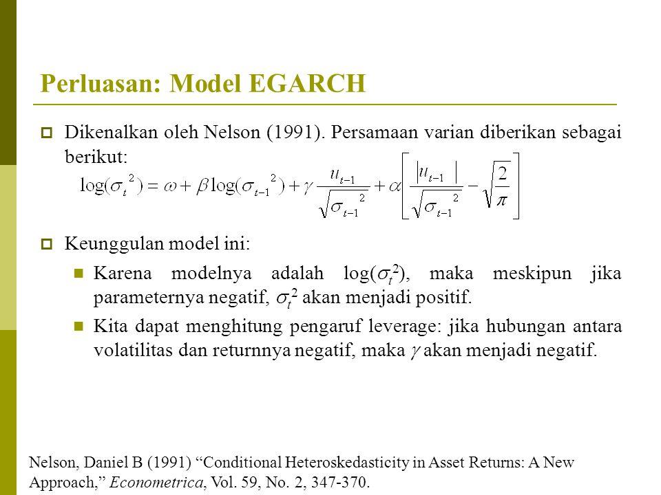Perluasan: Model EGARCH  Dikenalkan oleh Nelson (1991). Persamaan varian diberikan sebagai berikut:  Keunggulan model ini: Karena modelnya adalah lo