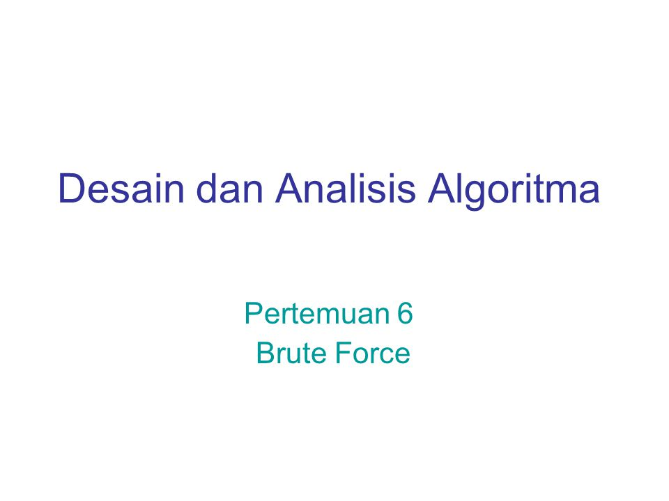 Desain dan Analisis Algoritma Pertemuan 6 Brute Force