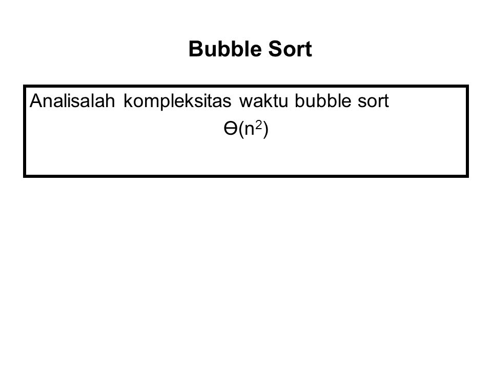 Analisalah kompleksitas waktu bubble sort Ө(n 2 ) Bubble Sort