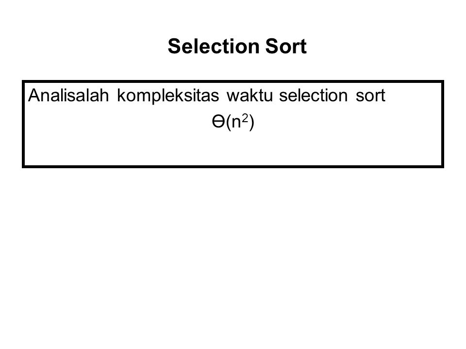 Analisalah kompleksitas waktu selection sort Ө(n 2 ) Selection Sort