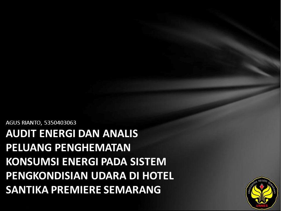AGUS RIANTO, 5350403063 AUDIT ENERGI DAN ANALIS PELUANG PENGHEMATAN KONSUMSI ENERGI PADA SISTEM PENGKONDISIAN UDARA DI HOTEL SANTIKA PREMIERE SEMARANG