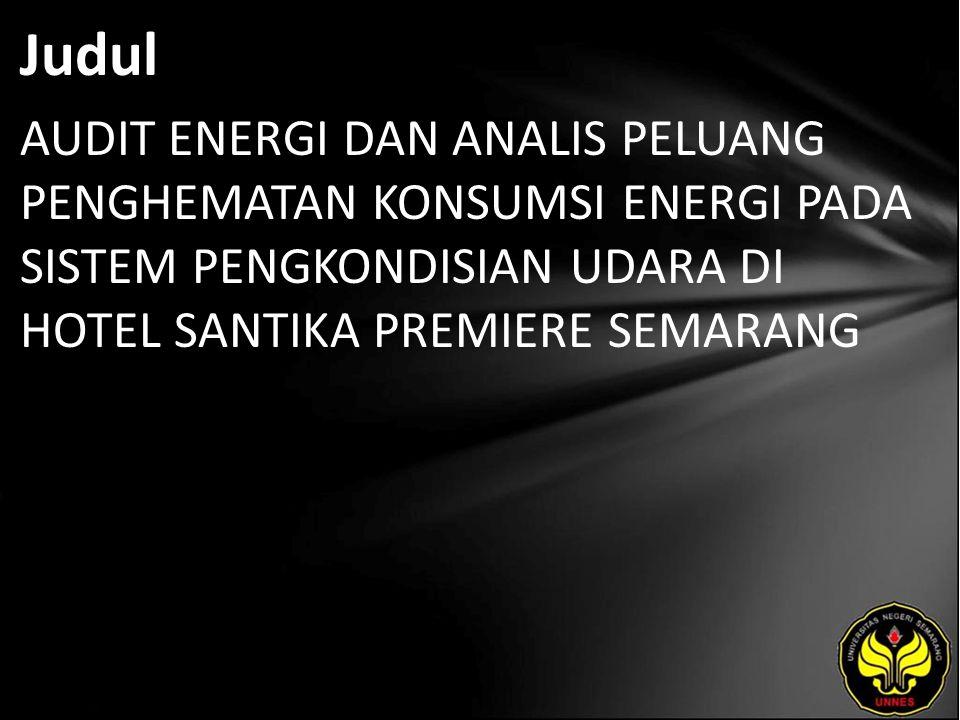 Judul AUDIT ENERGI DAN ANALIS PELUANG PENGHEMATAN KONSUMSI ENERGI PADA SISTEM PENGKONDISIAN UDARA DI HOTEL SANTIKA PREMIERE SEMARANG