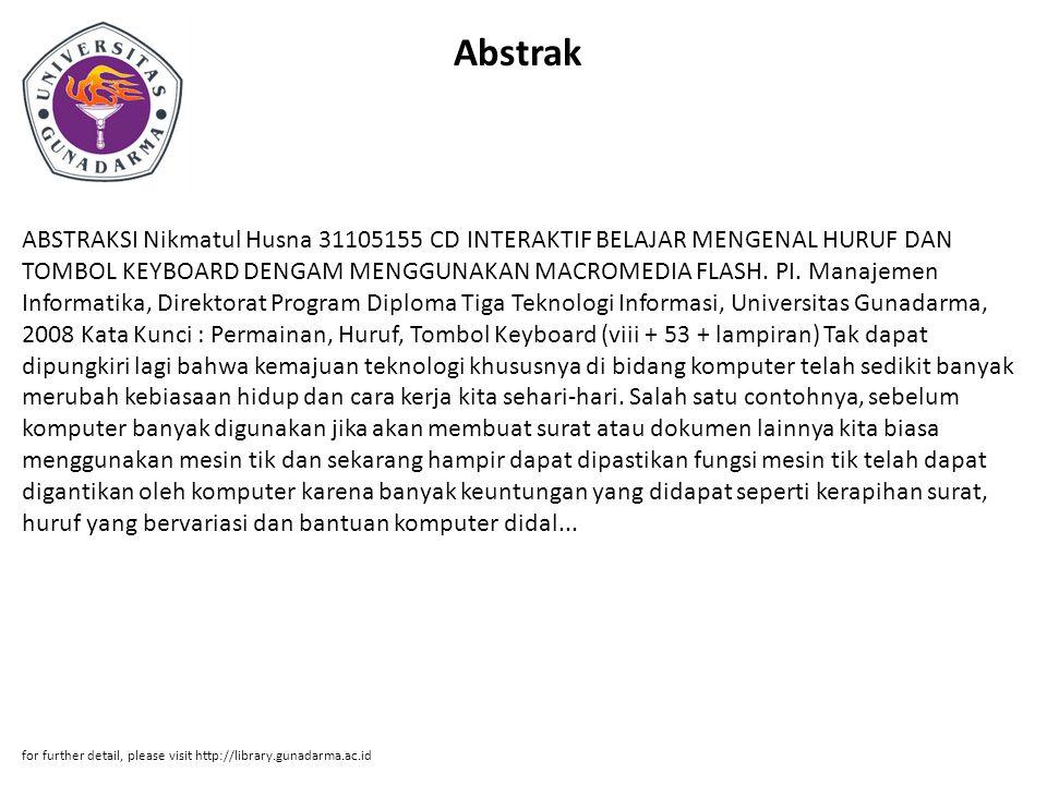 Abstrak ABSTRAKSI Nikmatul Husna 31105155 CD INTERAKTIF BELAJAR MENGENAL HURUF DAN TOMBOL KEYBOARD DENGAM MENGGUNAKAN MACROMEDIA FLASH. PI. Manajemen