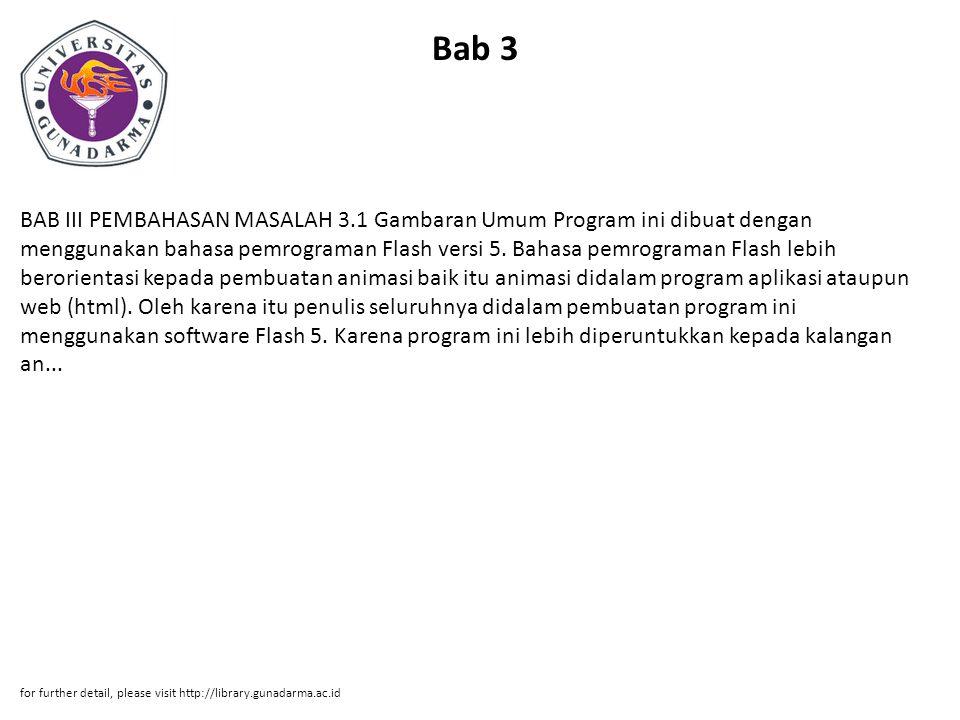 Bab 3 BAB III PEMBAHASAN MASALAH 3.1 Gambaran Umum Program ini dibuat dengan menggunakan bahasa pemrograman Flash versi 5. Bahasa pemrograman Flash le