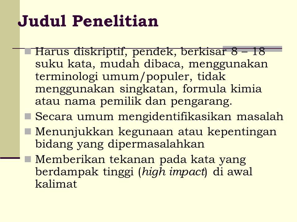 Judul Penelitian Harus diskriptif, pendek, berkisar 8 – 18 suku kata, mudah dibaca, menggunakan terminologi umum/populer, tidak menggunakan singkatan,
