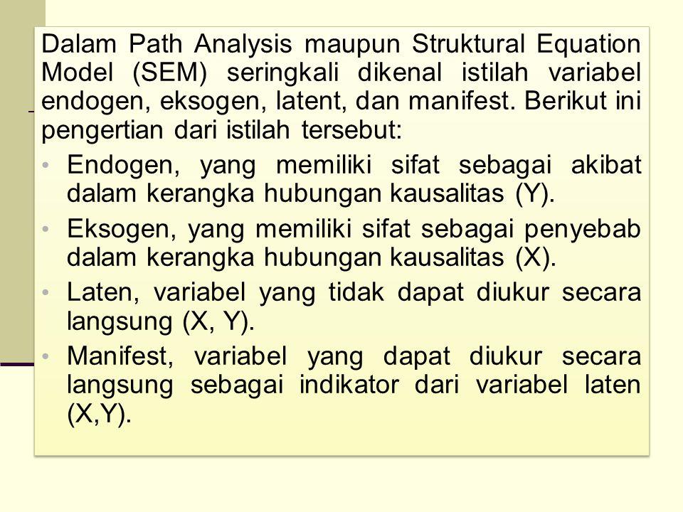 Dalam Path Analysis maupun Struktural Equation Model (SEM) seringkali dikenal istilah variabel endogen, eksogen, latent, dan manifest. Berikut ini pen