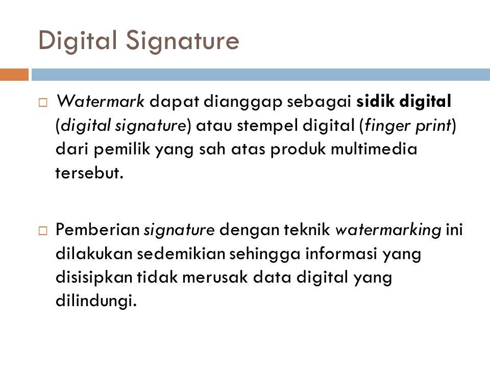 Digital Signature  Watermark dapat dianggap sebagai sidik digital (digital signature) atau stempel digital (finger print) dari pemilik yang sah atas