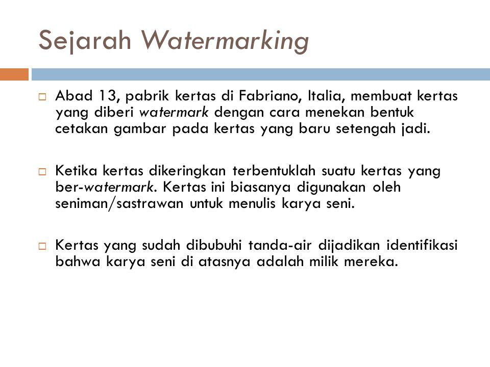 Sejarah Watermarking  Abad 13, pabrik kertas di Fabriano, Italia, membuat kertas yang diberi watermark dengan cara menekan bentuk cetakan gambar pada