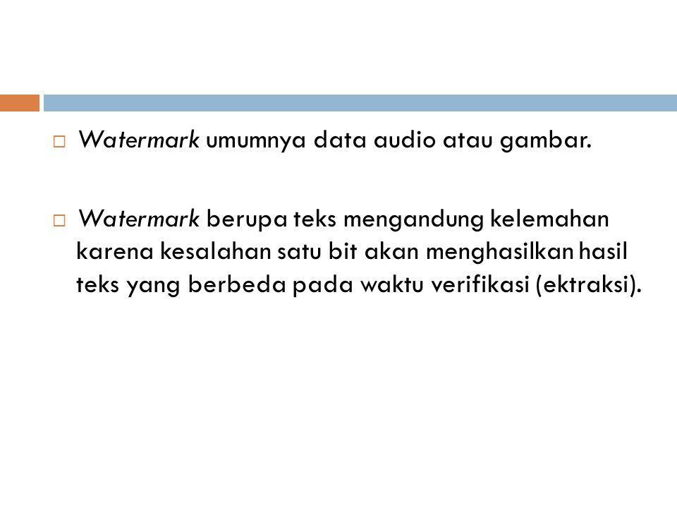  Watermark umumnya data audio atau gambar.  Watermark berupa teks mengandung kelemahan karena kesalahan satu bit akan menghasilkan hasil teks yang b