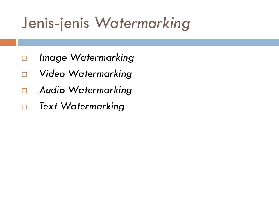 Jenis-jenis Watermarking  Image Watermarking  Video Watermarking  Audio Watermarking  Text Watermarking