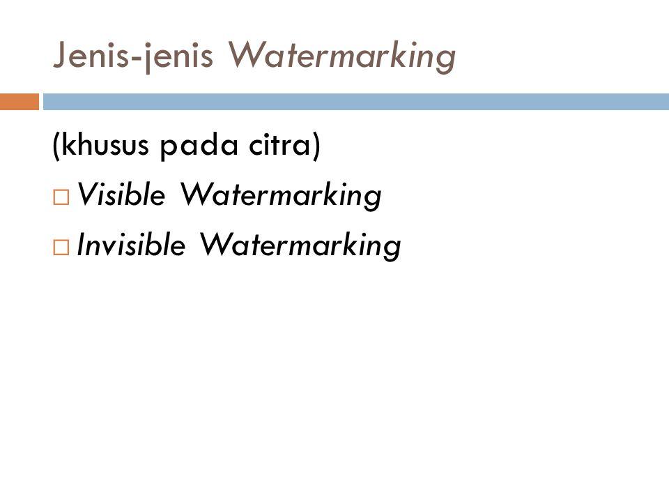 Jenis-jenis Watermarking (khusus pada citra)  Visible Watermarking  Invisible Watermarking