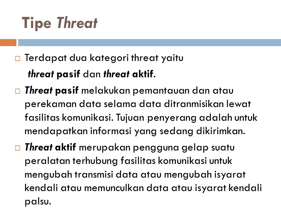 Tipe Threat  Terdapat dua kategori threat yaitu threat pasif dan threat aktif.  Threat pasif melakukan pemantauan dan atau perekaman data selama dat