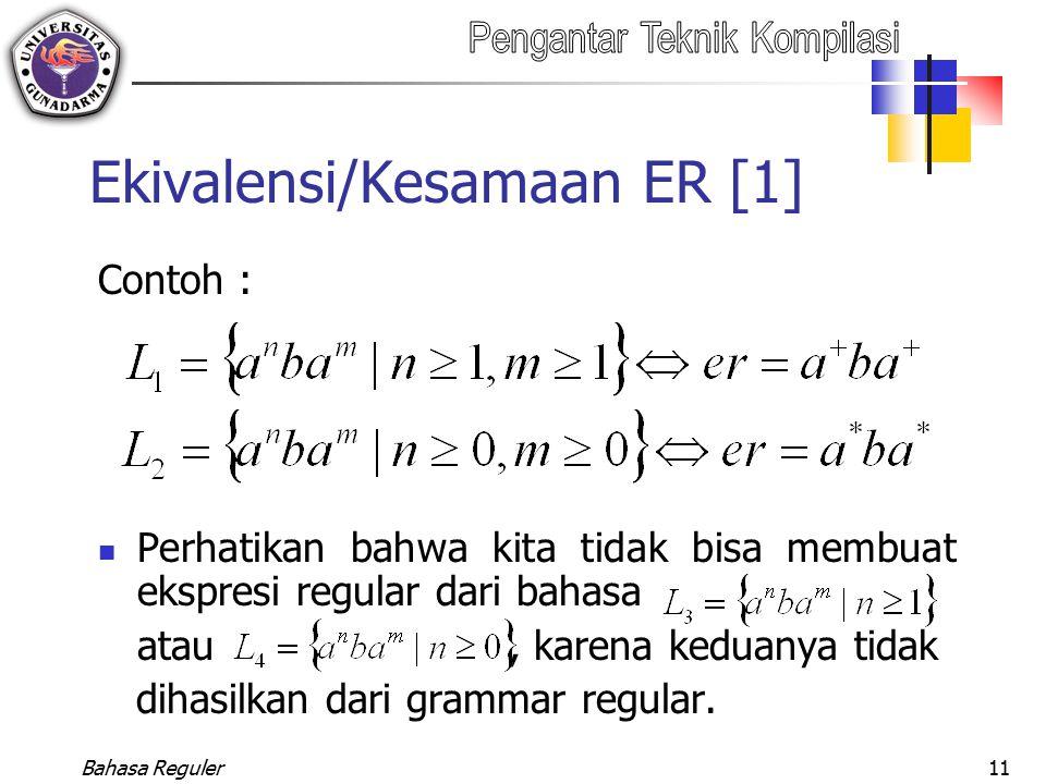 Bahasa Reguler11 Ekivalensi/Kesamaan ER [1] Contoh : Perhatikan bahwa kita tidak bisa membuat ekspresi regular dari bahasa atau, karena keduanya tidak