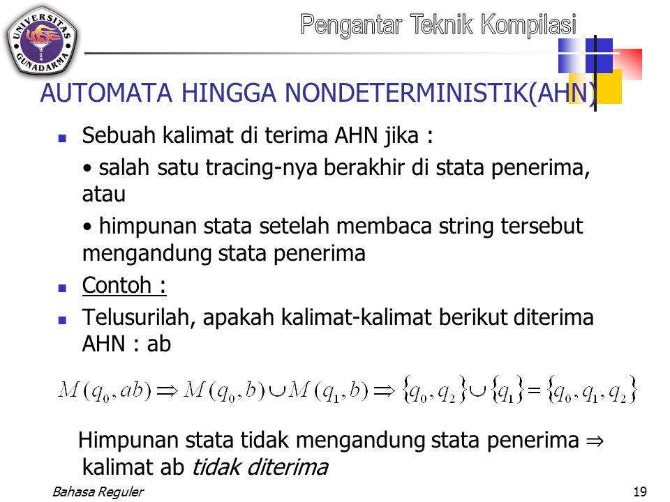 Bahasa Reguler19 AUTOMATA HINGGA NONDETERMINISTIK(AHN) Sebuah kalimat di terima AHN jika : salah satu tracing-nya berakhir di stata penerima, atau him