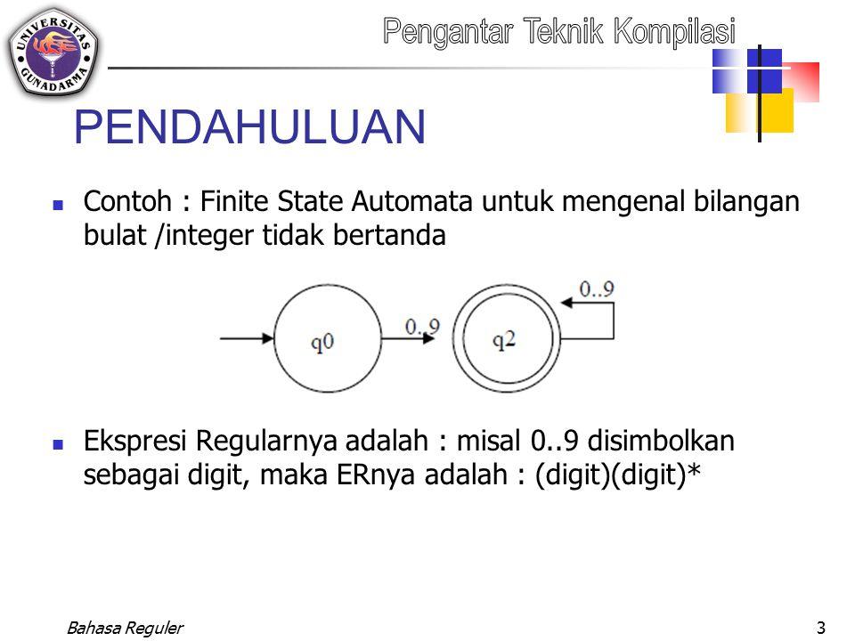 PENDAHULUAN Contoh : Finite State Automata untuk mengenal bilangan bulat /integer tidak bertanda Ekspresi Regularnya adalah : misal 0..9 disimbolkan s
