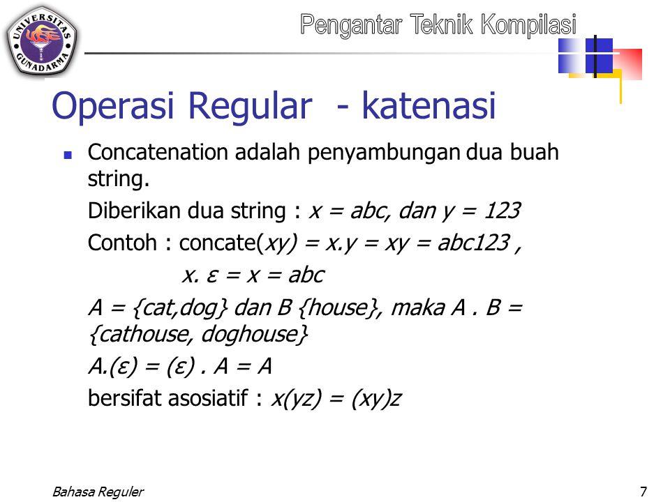 Bahasa Reguler7 Operasi Regular - katenasi Concatenation adalah penyambungan dua buah string. Diberikan dua string : x = abc, dan y = 123 Contoh : con